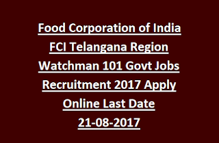 Food Corporation of India FCI Telangana Region Watchman 101 Govt Jobs Recruitment 2017 Apply Online Last Date 21-08-2017
