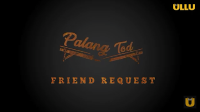 Palang Tod Friends Request Ullu Webseries 2021: Release Date, Cast Storyline, Watch Online And Download