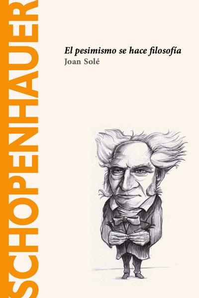 Schopenhauer: El pesimismo se hace filosofía – Joan Solé