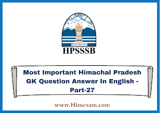 Most Important Himachal Pradesh GK Question Answer In English -Part-27