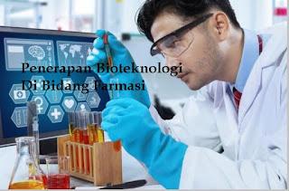 Hasil dan contoh Bioteknologi dalam bidang farmasi