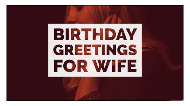 Birthday Greetings for Wife We have compiled our best list on Birthday Greetings for Wife.