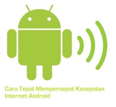 Cara Tepat Mempercepat Kecepatan Internet Android