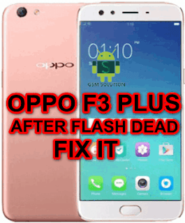 Oppo F3 Plus [CPH1611-CPH1613] After Flash Dead,Vibrate Only Fix.