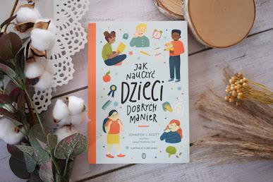 """""""Jak nauczyć dzieci dobrych manier"""" -  Jennifer L. Scott"""