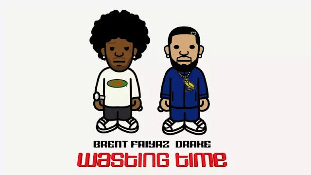 Wasting Time Lyrics Brent, Drake