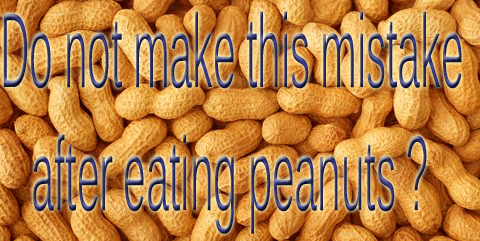 Do not make this mistake after eating peanuts