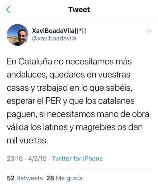 Javier Boada Vila, en Cataluña no necesitamos más andaluces, quedaros en vuestras casas y trabajad en lo que sabéis, esperar el PER y que los catalanes paguen, si necesitamos mano de obra válida los latinos y magrebíes os dan mil vueltas.