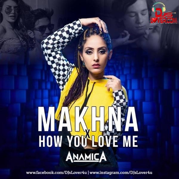 Makhna vs How You Love Me Mashup DJ Anamica