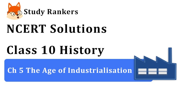 NCERT Solutions for Class 10 History Chapter 4 The Age of Industrialisation