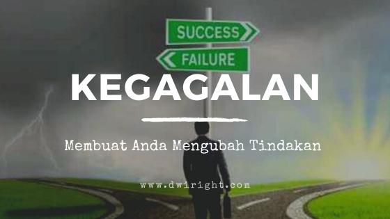 Kegagalan akan membuat Anda mengubah tindakan