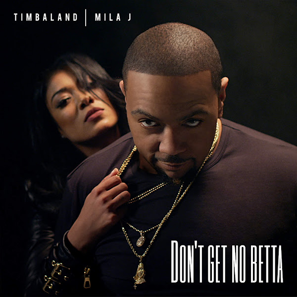 Timbaland - Don't Get No Betta (feat. Mila J) - Single Cover