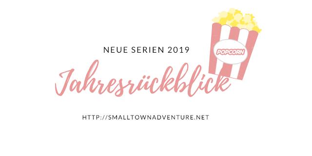 Jahresrückblick Serien, Neue Serien 2019, Serien Neustarts, Serienjunkie, Filmblogger, Serien Highlights 2019