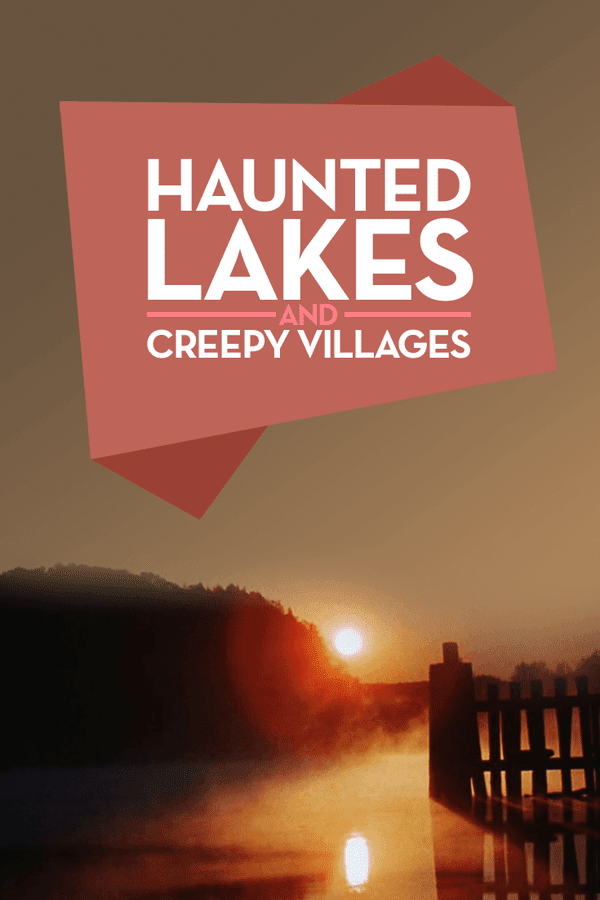 haunted lakes creepy villages