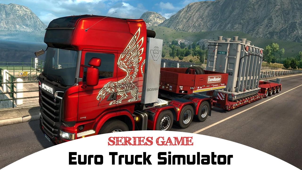Danh sách Series Game Euro Truck Simulator bao gồm đầy đủ các phiên bản được phát hành trên nền tảng máy tính