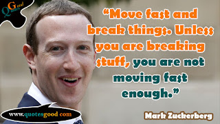 Mark Zuckerberg quote - Move fast and break things. Unless you are breaking stuff