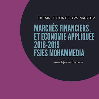 Exemple Concours Master Marchés Financiers et Economie Appliquée 2018-2019 - Fsjes Mohammedia