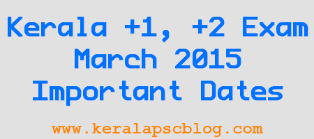 Kerala Plus One-Plus Two Exam March 2015 Important Dates