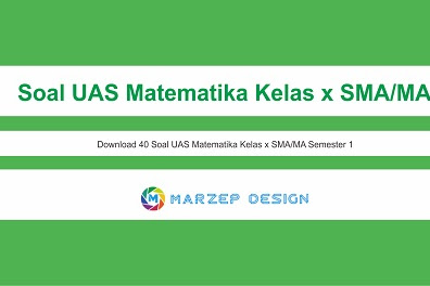 40 Soal UAS Matematika Kelas x SMA/MA Semester 1 Tahun 2019/2020