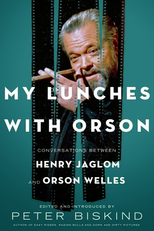 "(46) Book Review: ""My Lunches with Orson"" edited by Peter Biskind (2013)"