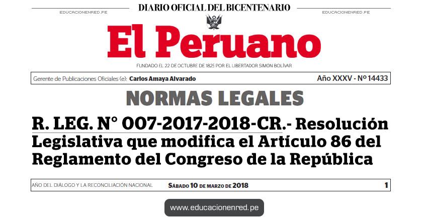 R. LEG. N° 007-2017-2018-CR - Resolución Legislativa que modifica el Artículo 86 del Reglamento del Congreso de la República - www.congreso.gob.pe