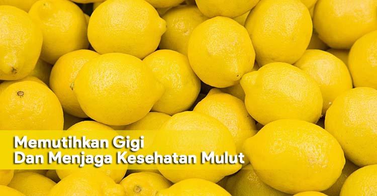 Memutihkan Gigi Dan Menjaga Kesehatan Mulut Dengan Larutan Lemon