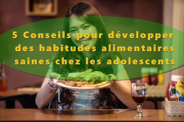 5 Conseils pour développer des habitudes alimentaires saines chez les adolescents