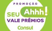 Promoção 'Seu Ahhh! Vale Prêmios' Consul promocaoconsul.com.br