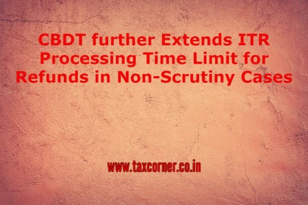 cbdt-further-extends-itr-processing-time-limit-for-refunds-in-non-scrutiny-cases