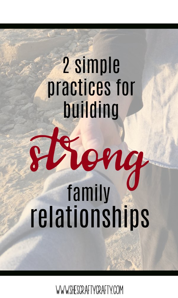 2 simple practices for building strong family relationships