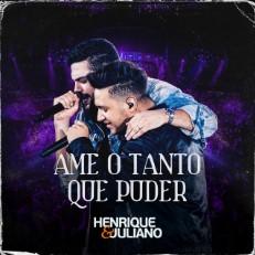 Henrique e Juliano – Ame o Tanto Que Puder