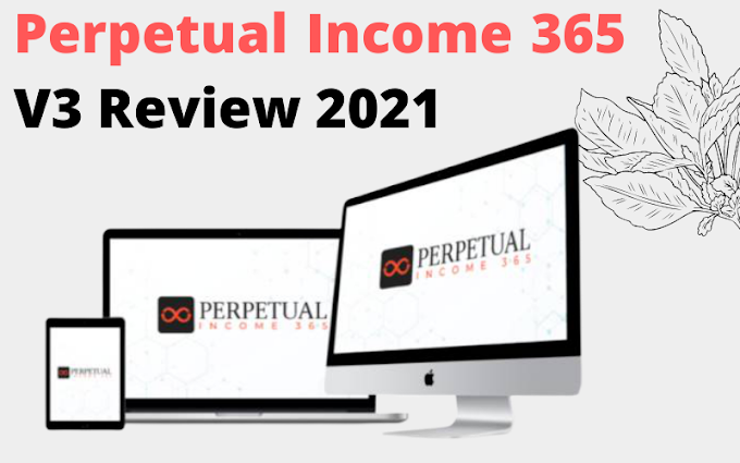 Perpetual Income 365 V3 Review – Build You an Automated Money Machine 2021