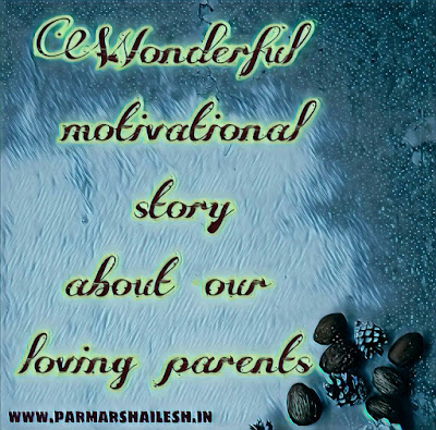 Wonderful motivational story about our loving parents
