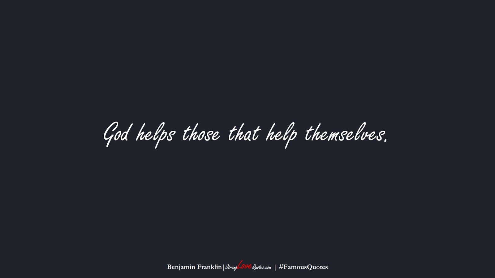 God helps those that help themselves. (Benjamin Franklin);  #FamousQuotes