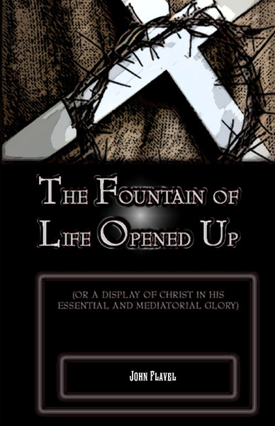 John Flavel-The Fountain Of Life Opened Up-