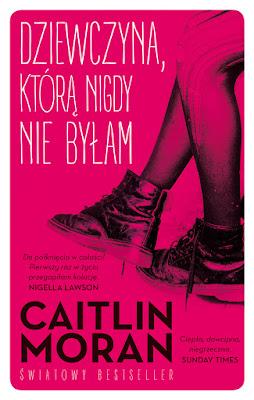 """""""Dziewczyna, którą nigdy nie byłam"""" – Caitlin Moran"""