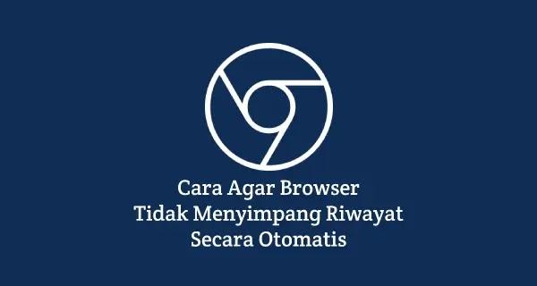 automatis hapus riwayat browser saat di tutup
