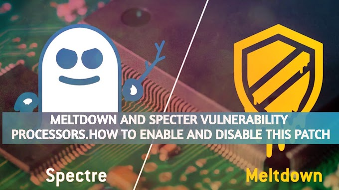 what is Meltdown and Specter how to enable/disable Meltdown and Specter patch in windows