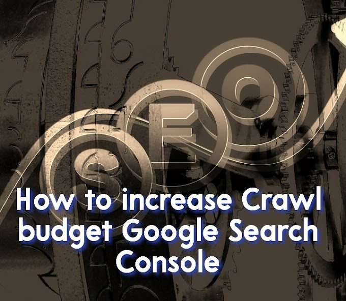 How i increase Crawl budget Google Search Console