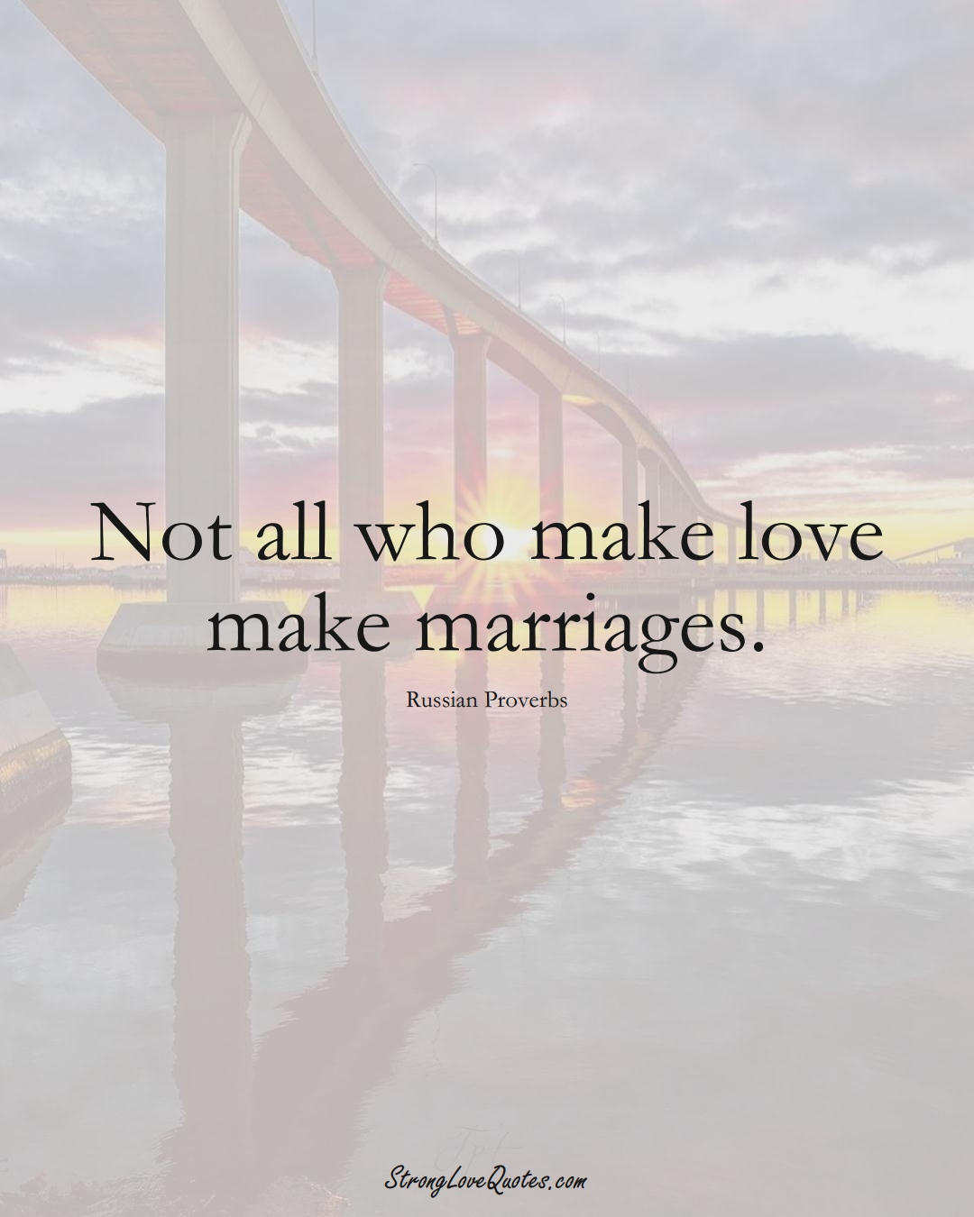Not all who make love make marriages. (Russian Sayings);  #AsianSayings