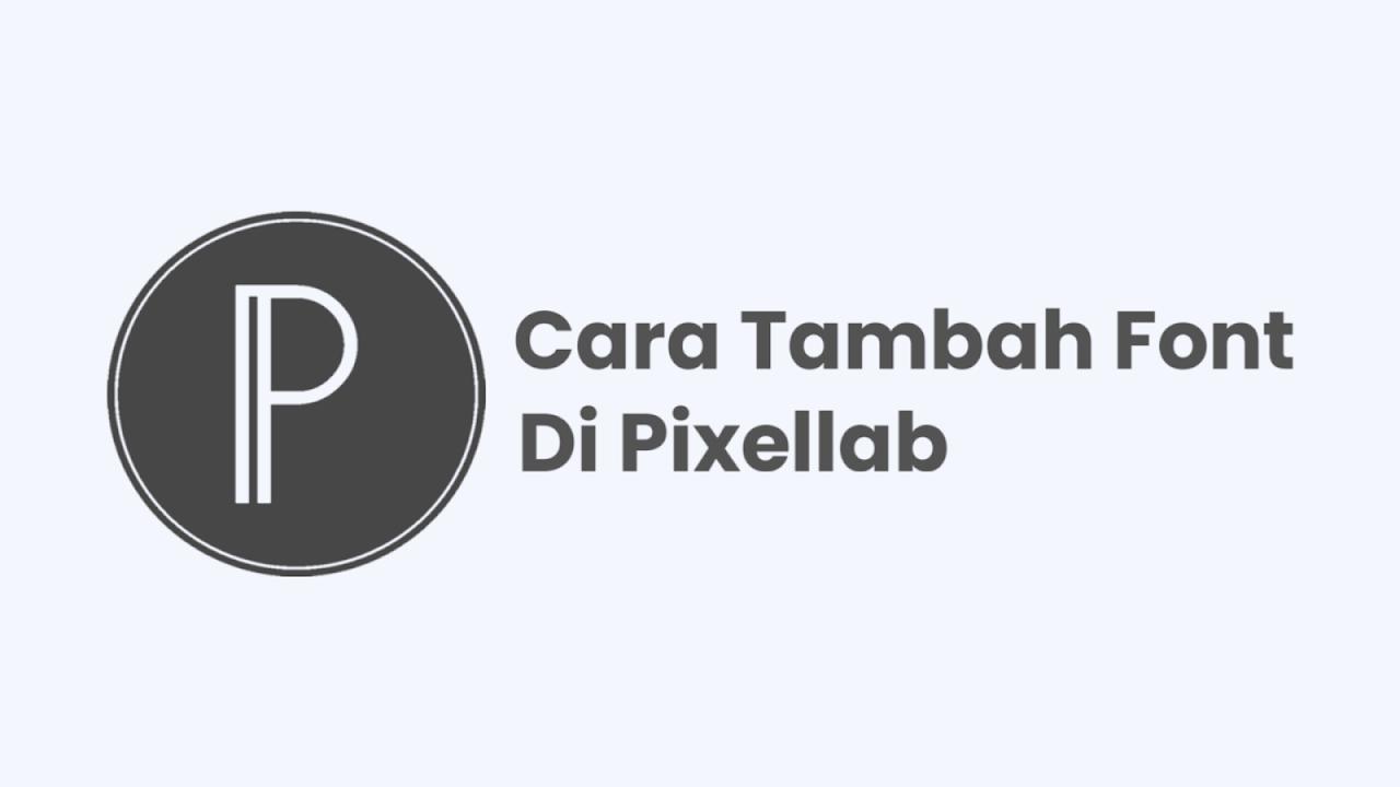 Cara Menambahkan Font di Pixellab Terbaru