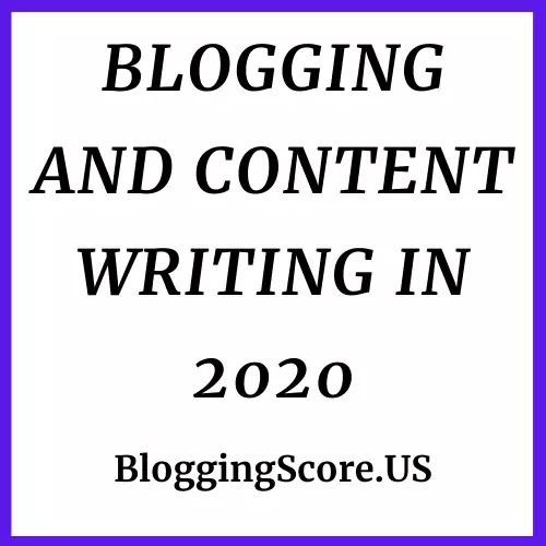 Blogging And Content Writing In 2020