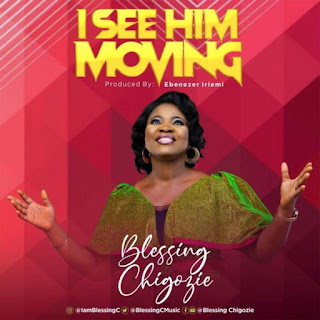 [Music + Lyrics] Blessing Chigozie – I See Him Moving