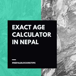 Exact age calculator- Nepal/ calculate exact age/