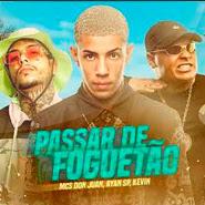 Passar de Foguetão – MC Don Juan, MC Ryan SP, MC Kevin