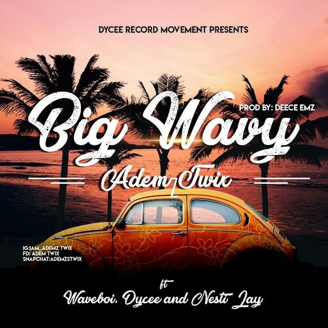 MUSIC: V'J Ademz Twix – Big Wavy Ft. Waveboi Dycee & Nesti Jay