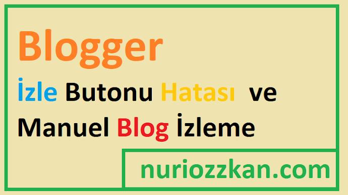 Blogger İzle Butonu Hatası ve Manuel Blog İzleme