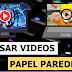 COMO UTILIZAR VIDEOS COMO PAPEL DE PAREDE NO PC