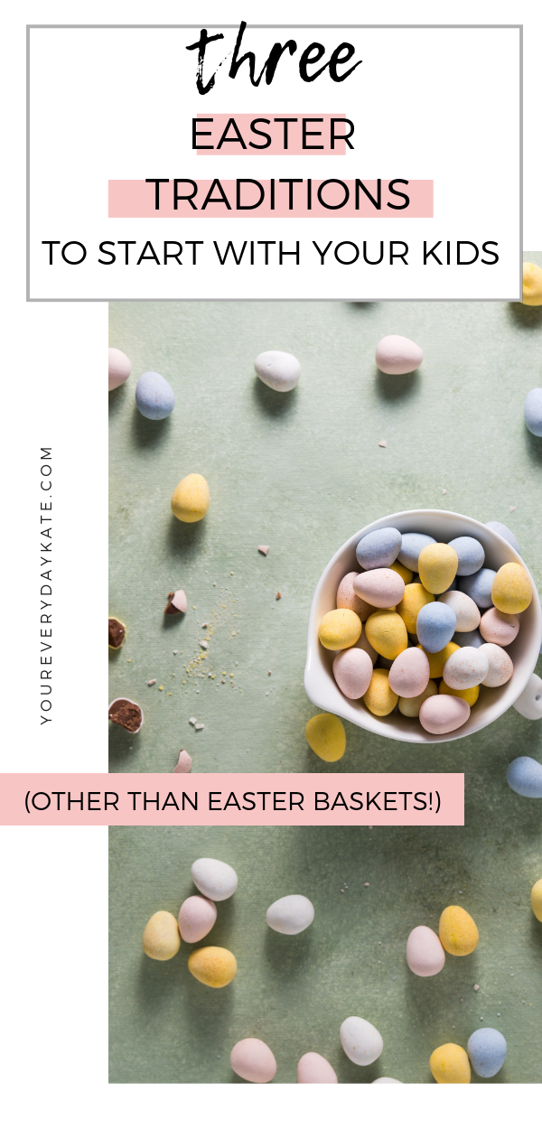 3 Alternative Easter Traditions To Start With Your Kids | Everyday Kate Blog