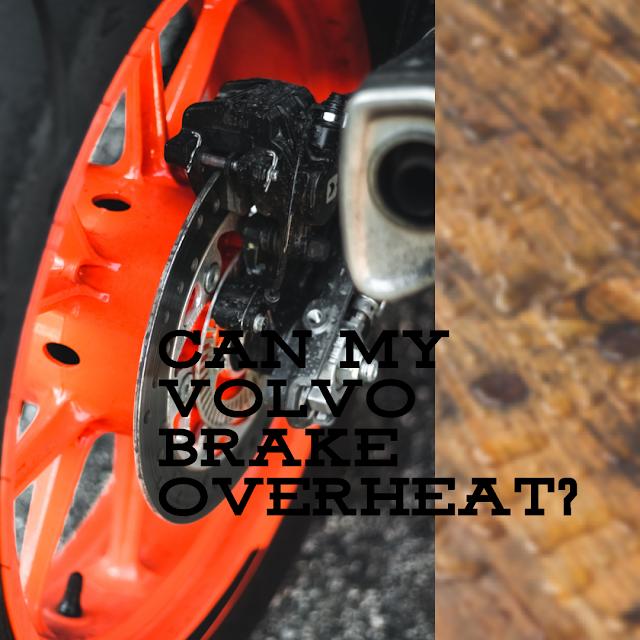 Can My Volvo Brakes Overheat?
